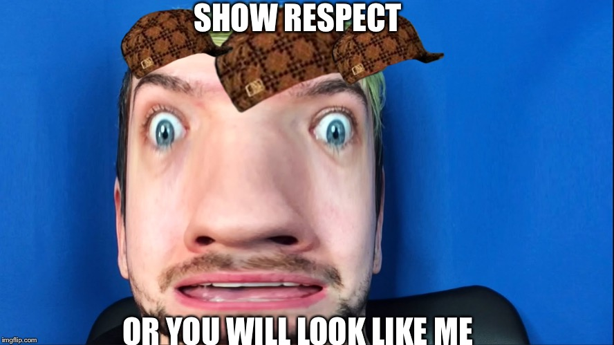 SHOW RESPECT OR YOU WILL LOOK LIKE ME | image tagged in jacksepticeye scared,scumbag | made w/ Imgflip meme maker