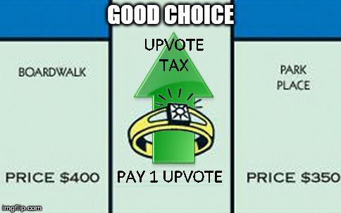 upvote tax | GOOD CHOICE | image tagged in upvote tax | made w/ Imgflip meme maker