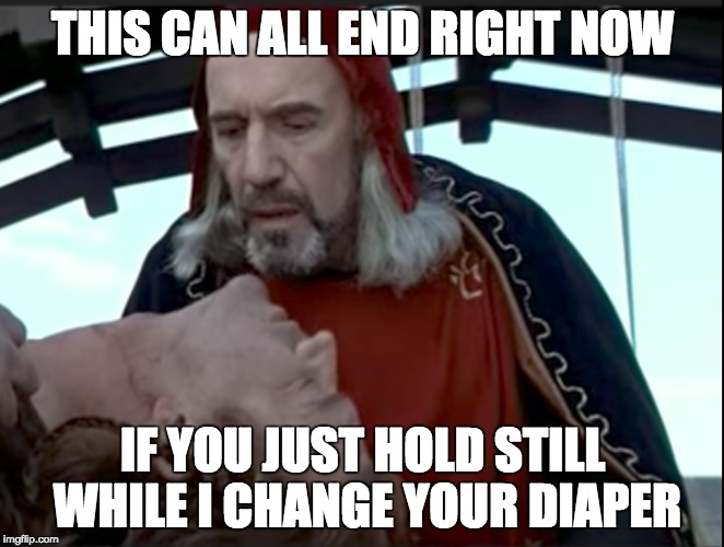 Seeking a peaceful resolution to the diaper change resistance | THIS CAN ALL END RIGHT NOW IF YOU JUST HOLD STILL WHILE I CHANGE YOUR DIAPER | image tagged in braveheart | made w/ Imgflip meme maker
