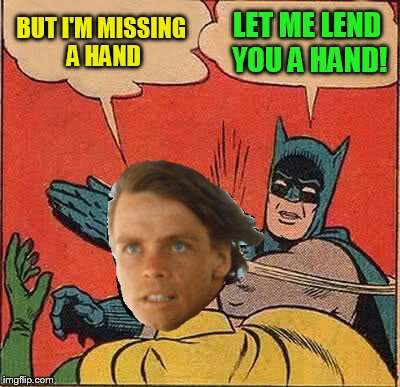 Batman Slapping Robin Meme | BUT I'M MISSING A HAND LET ME LEND YOU A HAND! | image tagged in memes,batman slapping robin | made w/ Imgflip meme maker