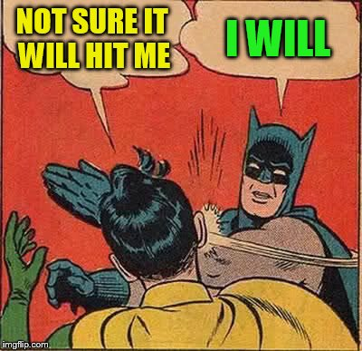 Batman Slapping Robin Meme | NOT SURE IT WILL HIT ME I WILL | image tagged in memes,batman slapping robin | made w/ Imgflip meme maker
