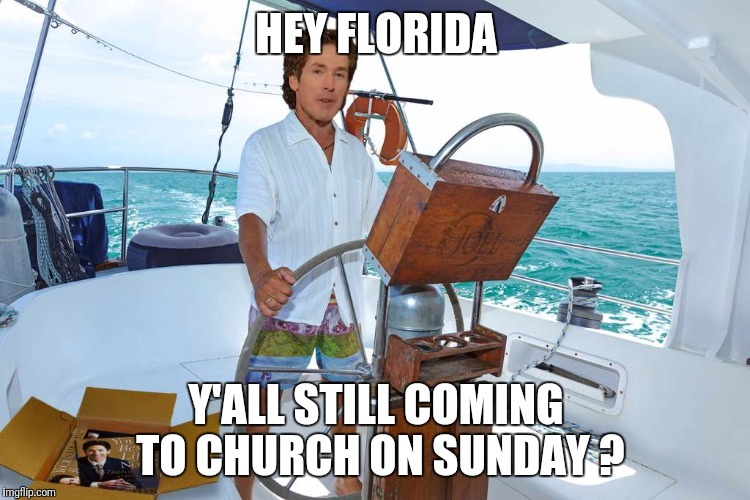 osteen | HEY FLORIDA Y'ALL STILL COMING TO CHURCH ON SUNDAY ? | image tagged in joel osteen,hurricane | made w/ Imgflip meme maker