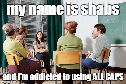 my name is shabs and I'm addicted to using ALL CAPS | made w/ Imgflip meme maker