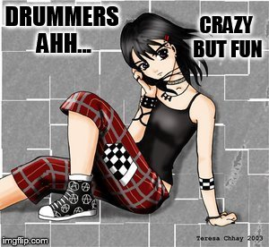 DRUMMERS AHH... CRAZY BUT FUN | made w/ Imgflip meme maker