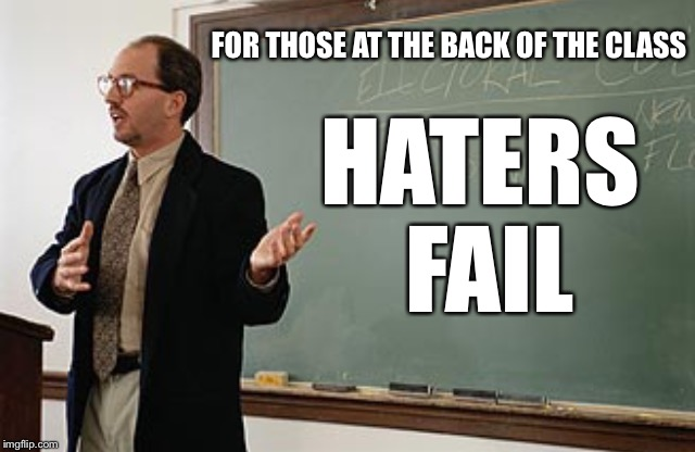 Teacher explains | FOR THOSE AT THE BACK OF THE CLASS HATERS FAIL | image tagged in teacher explains | made w/ Imgflip meme maker