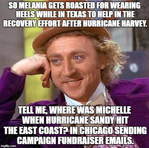 Creepy Condescending Wonka Meme | SO MELANIA GETS ROASTED FOR WEARING HEELS WHILE IN TEXAS TO HELP IN THE RECOVERY EFFORT AFTER HURRICANE HARVEY. TELL ME, WHERE WAS MICHELLE  | image tagged in memes,creepy condescending wonka | made w/ Imgflip meme maker