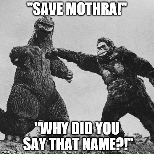 "godzilla and kong | ""SAVE MOTHRA!"" ""WHY DID YOU SAY THAT NAME?!"" 