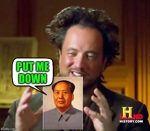 Ancient Aliens Meme | PUT ME DOWN | image tagged in memes,ancient aliens | made w/ Imgflip meme maker