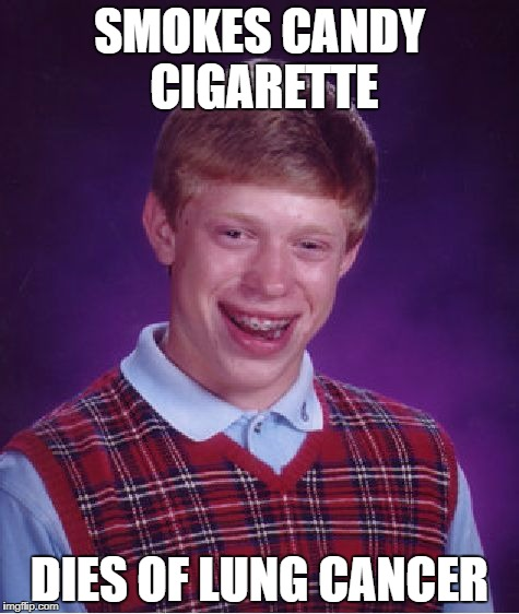 Bad Luck Brian Meme | SMOKES CANDY CIGARETTE DIES OF LUNG CANCER | image tagged in memes,bad luck brian | made w/ Imgflip meme maker