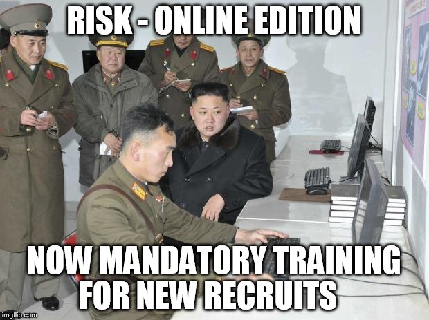 North Korean Computer | RISK - ONLINE EDITION NOW MANDATORY TRAINING FOR NEW RECRUITS | image tagged in north korean computer | made w/ Imgflip meme maker