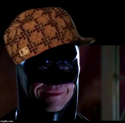Scumbag Batman | image tagged in scumbag,batman,scumbag steve,batman smiles | made w/ Imgflip meme maker