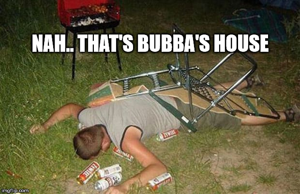 NAH.. THAT'S BUBBA'S HOUSE | made w/ Imgflip meme maker