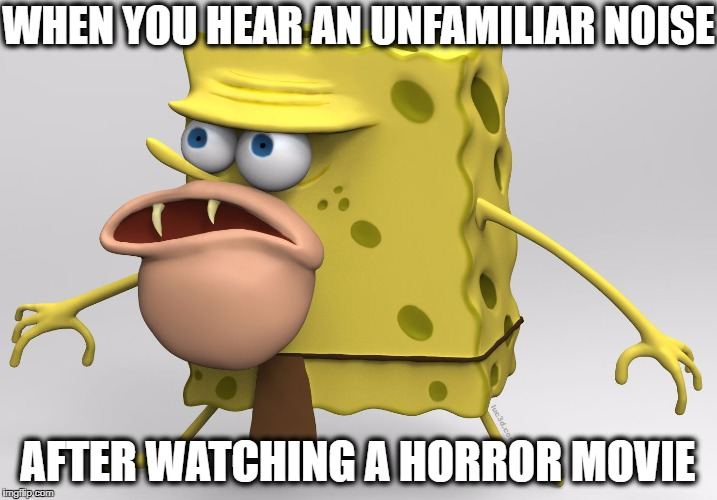 Yep.  It's gonna be a LOOOONG night | WHEN YOU HEAR AN UNFAMILIAR NOISE AFTER WATCHING A HORROR MOVIE | image tagged in spongegar 3-d | made w/ Imgflip meme maker