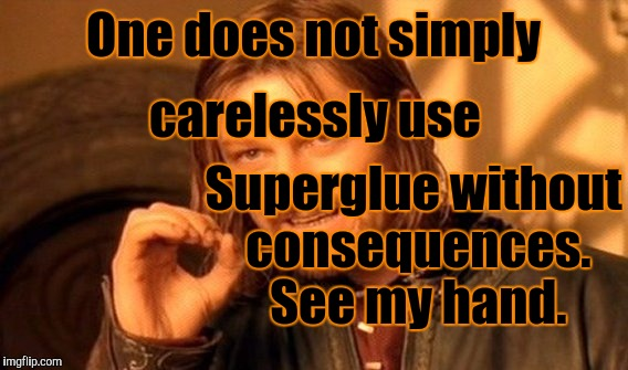 A sticky situation. :D | One does not simply Superglue without consequences. See my hand. carelessly use | image tagged in funny,one does not simply,humor,humour,memes,superglue | made w/ Imgflip meme maker