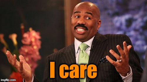 Steve Harvey Meme | I care | image tagged in memes,steve harvey | made w/ Imgflip meme maker