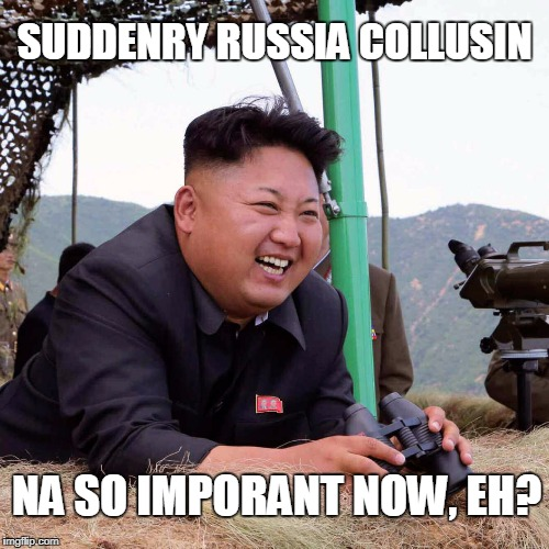 KEEP YOU EYE ON BALL, PEOPLE | SUDDENRY RUSSIA COLLUSIN NA SO IMPORANT NOW, EH? | image tagged in happy kim jong un,stupid liberals,president trump,kim jong un | made w/ Imgflip meme maker