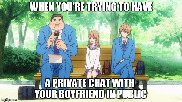That private chat in public | WHEN YOU'RE TRYING TO HAVE A PRIVATE CHAT WITH YOUR BOYFRIEND IN PUBLIC | image tagged in anime,couple,awkward | made w/ Imgflip meme maker