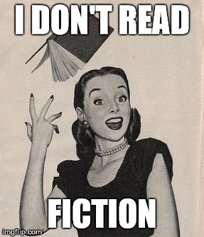 I DON'T READ FICTION | made w/ Imgflip meme maker