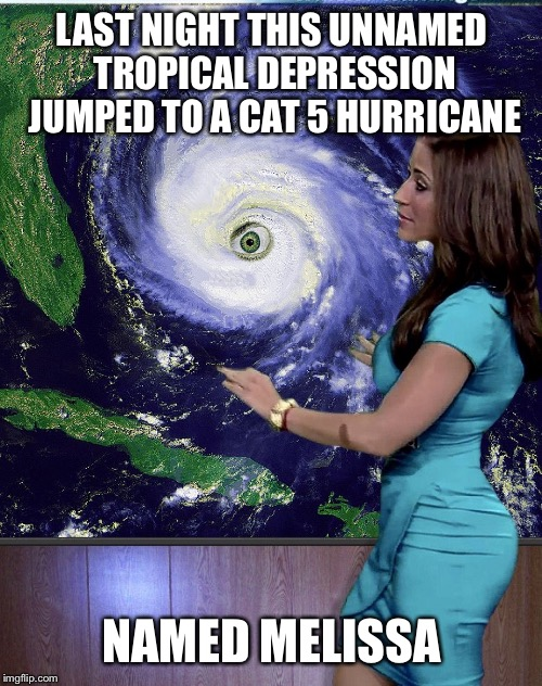 LAST NIGHT THIS UNNAMED TROPICAL DEPRESSION JUMPED TO A CAT 5 HURRICANE NAMED MELISSA | made w/ Imgflip meme maker