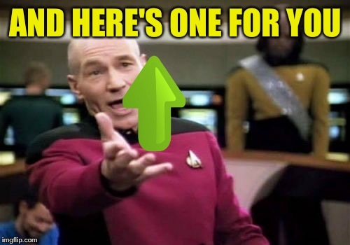 Picard Wtf Meme | AND HERE'S ONE FOR YOU | image tagged in memes,picard wtf | made w/ Imgflip meme maker