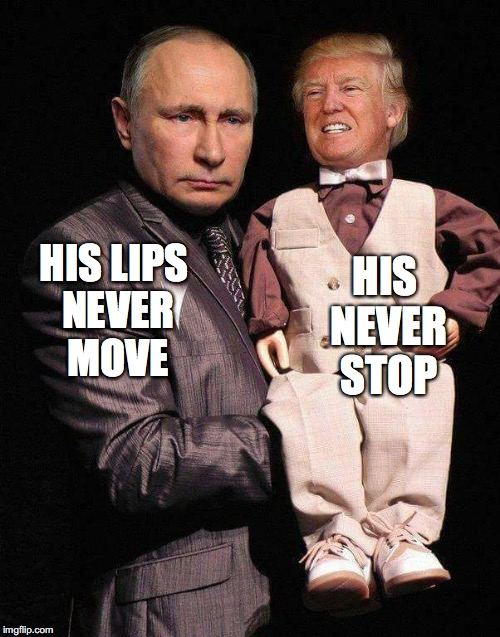 The Vladtriloquist | HIS LIPS NEVER MOVE HIS NEVER STOP | image tagged in vladimir putin,donald trump,dummy,bobcrespodotcom | made w/ Imgflip meme maker
