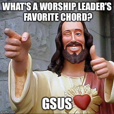 Buddy Christ Meme | WHAT'S A WORSHIP LEADER'S FAVORITE CHORD? GSUS | image tagged in memes,buddy christ,funny,clever puns,music joke,halleloljah | made w/ Imgflip meme maker