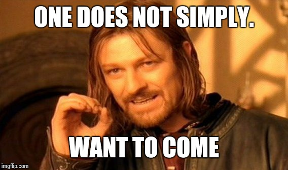 One Does Not Simply Meme | ONE DOES NOT SIMPLY. WANT TO COME | image tagged in memes,one does not simply | made w/ Imgflip meme maker