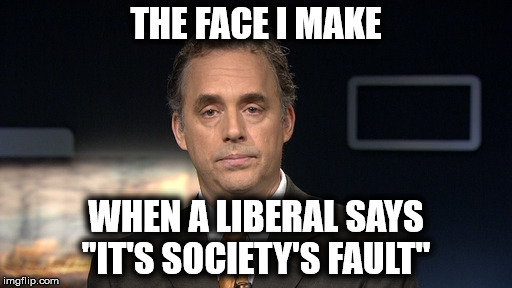"Liberal Logic | THE FACE I MAKE WHEN A LIBERAL SAYS ""IT'S SOCIETY'S FAULT"" 