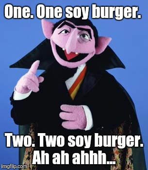 One. One soy burger. Two. Two soy burger. Ah ah ahhh... | made w/ Imgflip meme maker