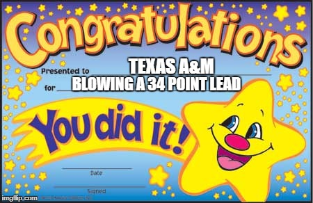 That Texas A&M-UCLA game was off the chain! | TEXAS A&M BLOWING A 34 POINT LEAD | image tagged in memes,happy star congratulations,texas,football,college football,whoops | made w/ Imgflip meme maker