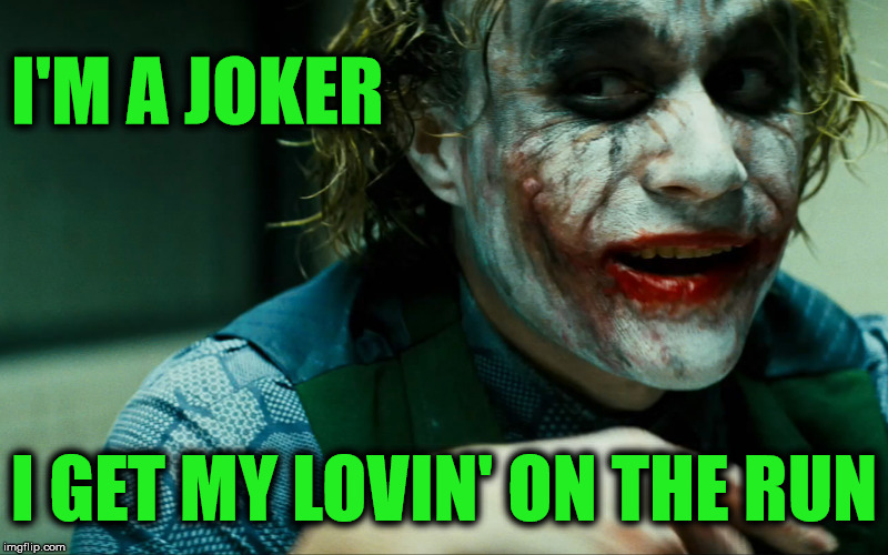 Make a lady laugh and you'll win her heart | I'M A JOKER I GET MY LOVIN' ON THE RUN | image tagged in the joker,lover | made w/ Imgflip meme maker