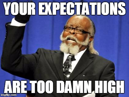 Too Damn High Meme | YOUR EXPECTATIONS ARE TOO DAMN HIGH | image tagged in memes,too damn high | made w/ Imgflip meme maker
