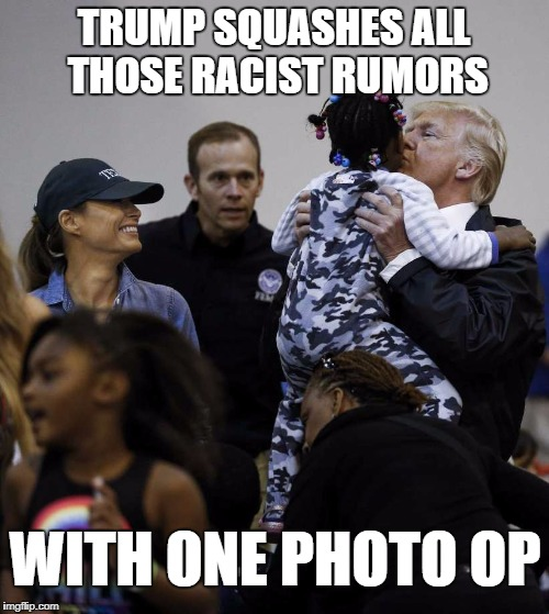TRUMP SQUASHES ALL THOSE RACIST RUMORS WITH ONE PHOTO OP | made w/ Imgflip meme maker