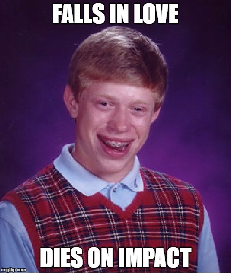 Bad Luck Brian Meme | FALLS IN LOVE DIES ON IMPACT | image tagged in memes,bad luck brian | made w/ Imgflip meme maker