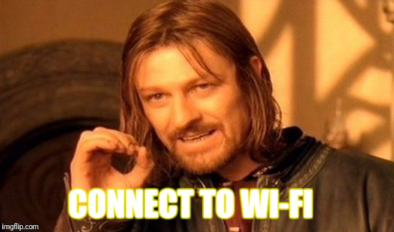 One Does Not Simply Meme | CONNECT TO WI-FI | image tagged in memes,one does not simply | made w/ Imgflip meme maker