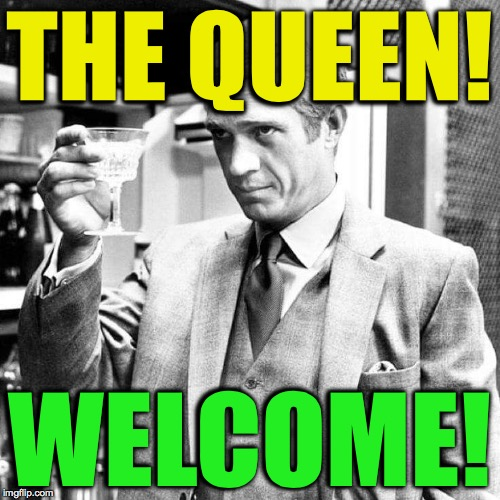 THE QUEEN! WELCOME! | made w/ Imgflip meme maker