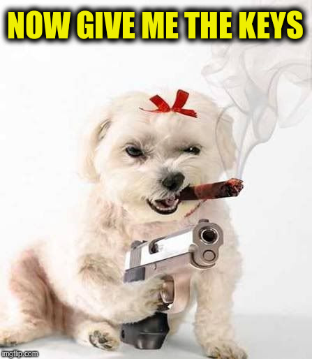 NOW GIVE ME THE KEYS | made w/ Imgflip meme maker