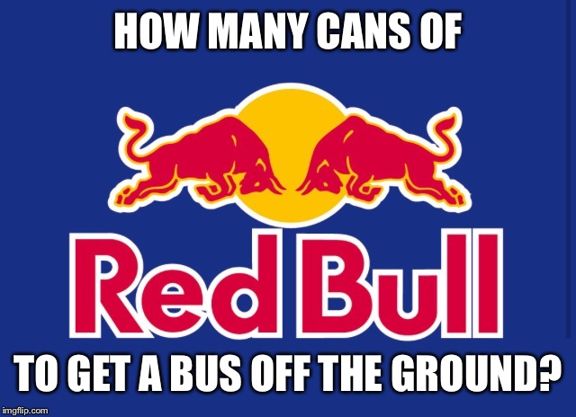 HOW MANY CANS OF TO GET A BUS OFF THE GROUND? | made w/ Imgflip meme maker
