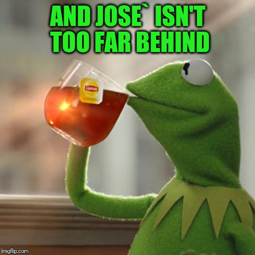 But Thats None Of My Business Meme | AND JOSE` ISN'T TOO FAR BEHIND | image tagged in memes,but thats none of my business,kermit the frog | made w/ Imgflip meme maker