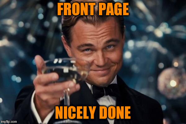 Leonardo Dicaprio Cheers Meme | FRONT PAGE NICELY DONE | image tagged in memes,leonardo dicaprio cheers | made w/ Imgflip meme maker