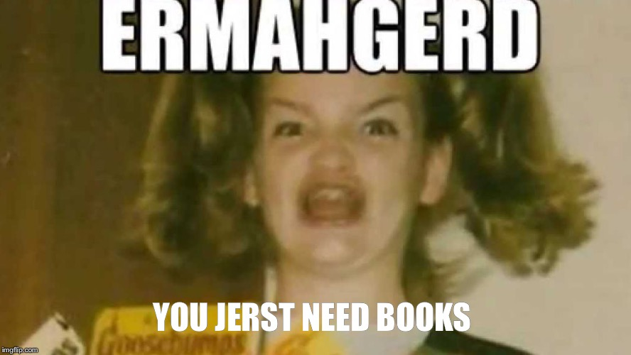 YOU JERST NEED BOOKS | made w/ Imgflip meme maker