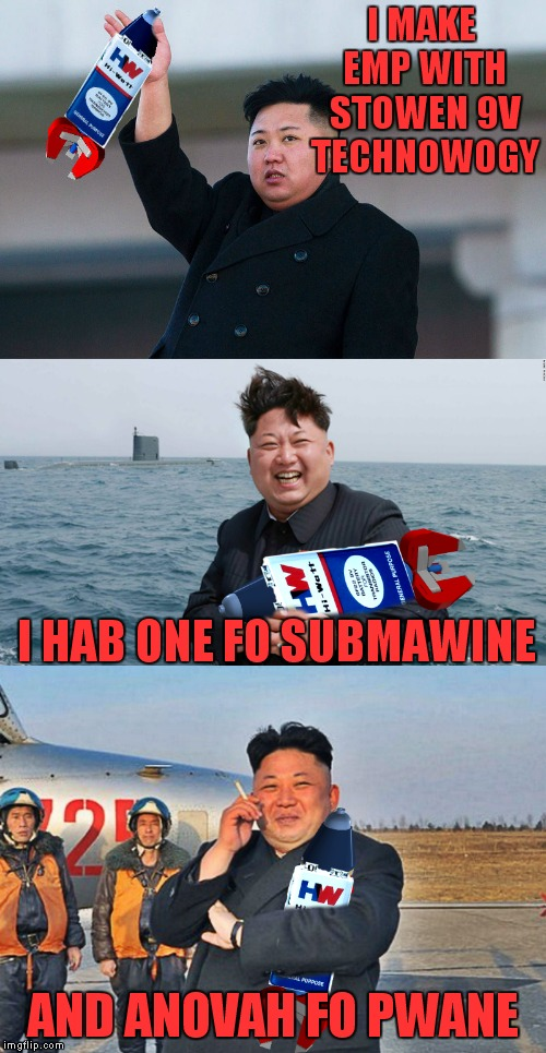 Whatever you do don't let it touch your tongue! | I MAKE EMP WITH STOWEN 9V TECHNOWOGY AND ANOVAH FO PWANE I HAB ONE FO SUBMAWINE | image tagged in north korea,emp,no child left behind,9v,kim jong un | made w/ Imgflip meme maker