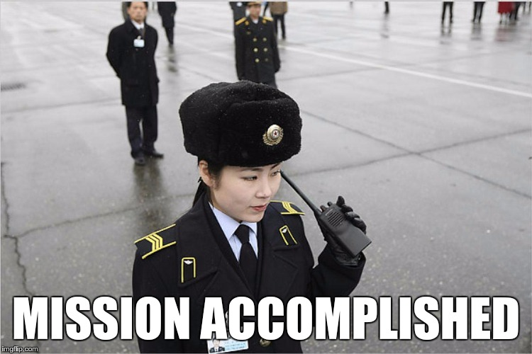north korea | MISSION ACCOMPLISHED | image tagged in north korea | made w/ Imgflip meme maker