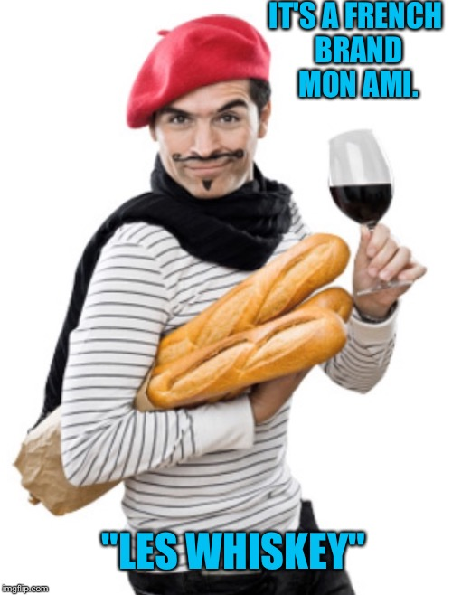 "IT'S A FRENCH BRAND MON AMI. ""LES WHISKEY"" 