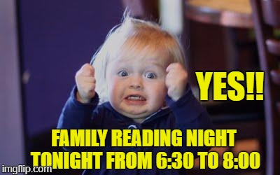 excited kid | YES!! FAMILY READING NIGHT TONIGHT FROM 6:30 TO 8:00 | image tagged in excited kid | made w/ Imgflip meme maker