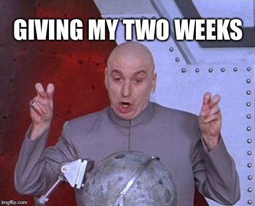 Dr Evil Laser Meme | GIVING MY TWO WEEKS | image tagged in memes,dr evil laser | made w/ Imgflip meme maker