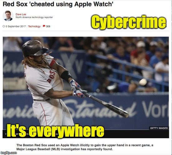 Nothing is Sacred Anymore | Cybercrime It's everywhere | image tagged in cybercrime,apple,red sox,baseball | made w/ Imgflip meme maker