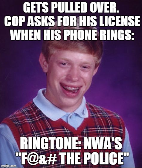 "Step Out Of The Car, Son. | GETS PULLED OVER. COP ASKS FOR HIS LICENSE WHEN HIS PHONE RINGS: RINGTONE: NWA'S ""F@&# THE POLICE"" 