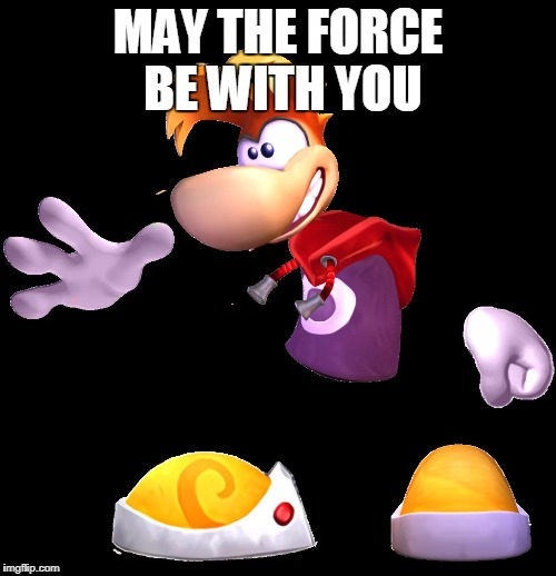 MAY THE FORCE BE WITH YOU | image tagged in rayman | made w/ Imgflip meme maker