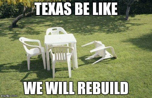 We Will Rebuild | TEXAS BE LIKE WE WILL REBUILD | image tagged in memes,we will rebuild | made w/ Imgflip meme maker